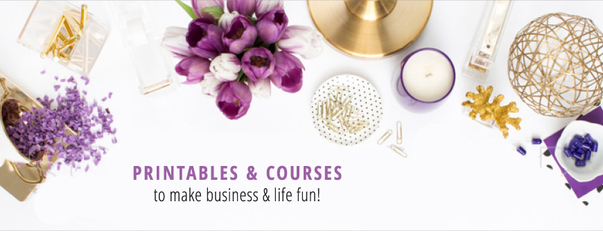 Printables & Courses to make business & life fun!